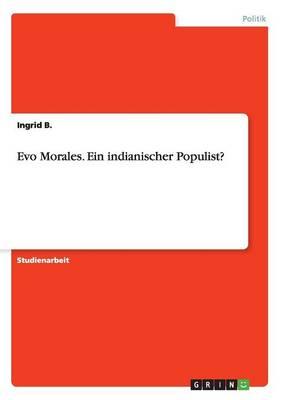 Evo Morales. Ein Indianischer Populist? (Paperback)