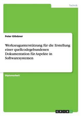 Werkzeugunterstutzung Fur Die Erstellung Einer Quellcodegebundenen Dokumentation Fur Aspekte in Softwaresystemen (Paperback)