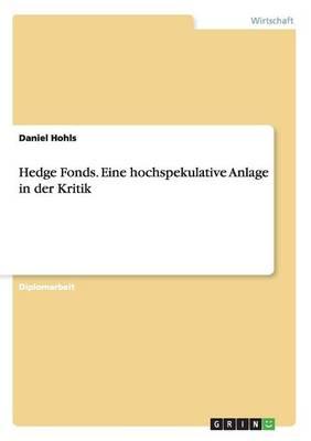 Hedge Fonds. Eine Hochspekulative Anlage in Der Kritik (Paperback)