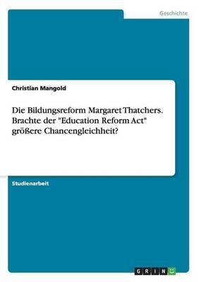 Die Bildungsreform Margaret Thatchers. Brachte Der Education Reform ACT Gr ere Chancengleichheit? (Paperback)