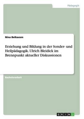 Erziehung Und Bildung in Der Sonder- Und Heilp dagogik. Ulrich Bleidick Im Brennpunkt Aktueller Diskussionen (Paperback)