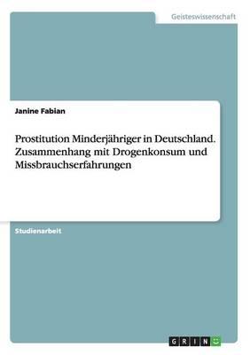 Prostitution Minderj hriger in Deutschland. Zusammenhang Mit Drogenkonsum Und Missbrauchserfahrungen (Paperback)