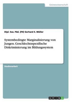 Systembedingte Marginalisierung Von Jungen. Geschlechtsspezifische Diskriminierung Im Bildungssystem (Paperback)