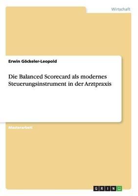 Die Balanced Scorecard ALS Modernes Steuerungsinstrument in Der Arztpraxis (Paperback)