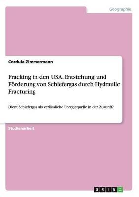 Fracking in Den Usa. Entstehung Und F rderung Von Schiefergas Durch Hydraulic Fracturing (Paperback)