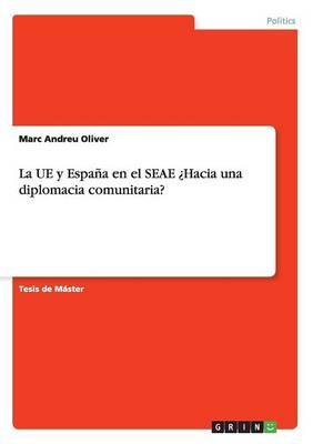 La Ue Y Espa a En El Seae hacia Una Diplomacia Comunitaria? (Paperback)