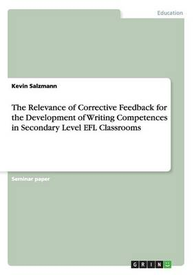 The Relevance of Corrective Feedback for the Development of Writing Competences in Secondary Level Efl Classrooms (Paperback)