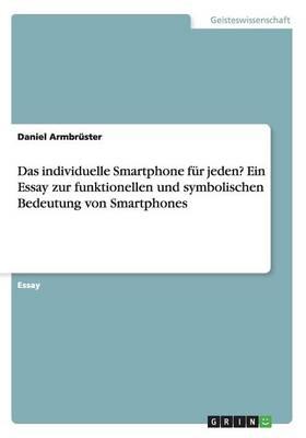 Das Individuelle Smartphone F r Jeden? Ein Essay Zur Funktionellen Und Symbolischen Bedeutung Von Smartphones (Paperback)