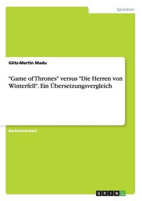 Game of Thrones Versus Die Herren Von Winterfell. Ein bersetzungsvergleich (Paperback)