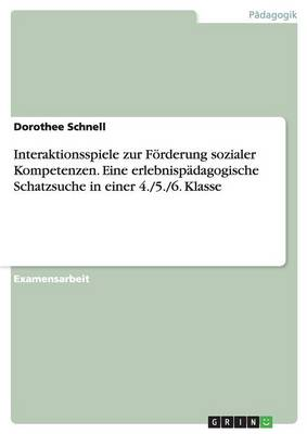 Interaktionsspiele Zur Forderung Sozialer Kompetenzen. Eine Erlebnispadagogische Schatzsuche in Einer 4./5./6. Klasse (Paperback)