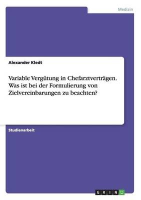Variable Vergutung in Chefarztvertragen. Was Ist Bei Der Formulierung Von Zielvereinbarungen Zu Beachten? (Paperback)