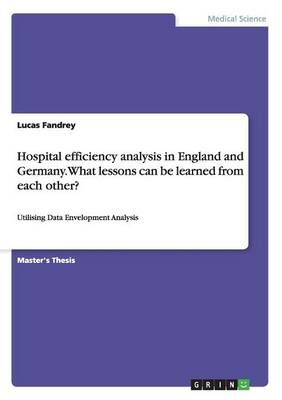 Hospital Efficiency Analysis in England and Germany. What Lessons Can Be Learned from Each Other? (Paperback)