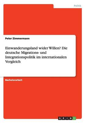 Einwanderungsland Wider Willen? Die Deutsche Migrations- Und Integrationspolitik Im Internationalen Vergleich (Paperback)