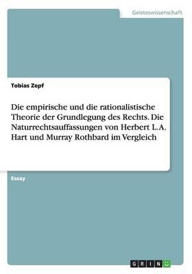 Die Empirische Und Die Rationalistische Theorie Der Grundlegung Des Rechts. Die Naturrechtsauffassungen Von Herbert L. A. Hart Und Murray Rothbard Im Vergleich (Paperback)