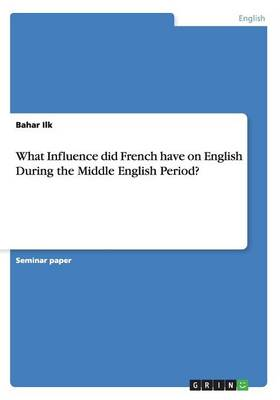 What Influence Did French Have on English During the Middle English Period? (Paperback)