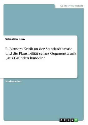"""R. Bittners Kritik an Der Standardtheorie Und Die Plausibilit t Seines Gegenentwurfs """"aus Gr nden Handeln (Paperback)"""