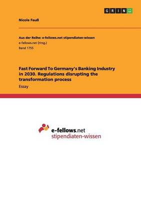 Fast Forward to Germany's Banking Industry in 2030. Regulations Disrupting the Transformation Process (Paperback)