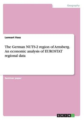 The German Nuts-2 Region of Arnsberg. an Economic Analysis of Eurostat Regional Data (Paperback)