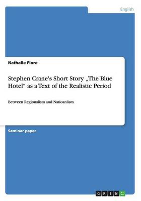 """Stephen Crane's Short Story """"the Blue Hotel as a Text of the Realistic Period (Paperback)"""