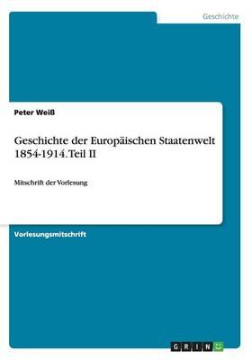 Geschichte Der Europ ischen Staatenwelt 1854-1914. Teil II (Paperback)