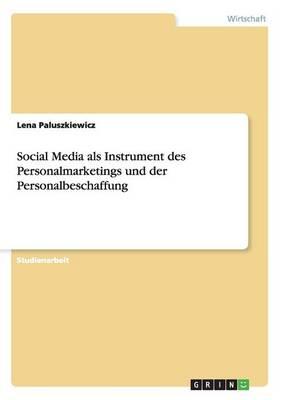 Social Media ALS Instrument Des Personalmarketings Und Der Personalbeschaffung (Paperback)