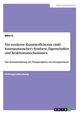 Die Moderne Kunststoffchemie (Inkl. Ionenaustauscher). Synthese, Eigenschaften Und Reaktionsmechanismen (Paperback)
