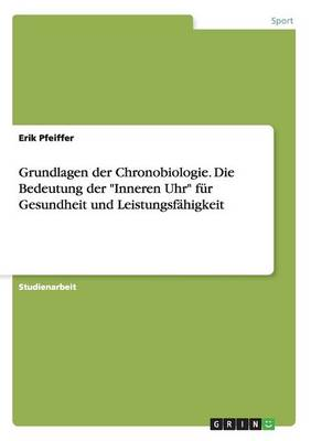 Grundlagen Der Chronobiologie. Die Bedeutung Der Inneren Uhr F r Gesundheit Und Leistungsf higkeit (Paperback)