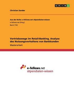 Vertriebswege Im Retail-Banking. Analyse Des Nutzungsverhaltens Von Bankkunden (Paperback)