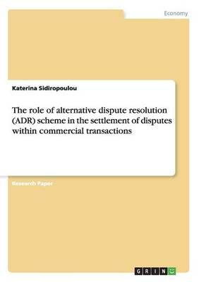 The Role of Alternative Dispute Resolution (Adr) Scheme in the Settlement of Disputes Within Commercial Transactions (Paperback)