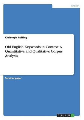 Old English Keywords in Context. a Quantitative and Qualitative Corpus Analysis (Paperback)