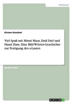 Viel Spa Mit Minni Maus, Emil Esel Und Hansi Hase. Eine Bild-Worter-Geschichte Zur Festigung Des S-Lautes (Paperback)