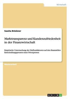 Markttransparenz Und Kundenzufriedenheit in Der Finanzwirtschaft (Paperback)