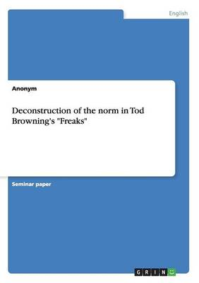 Deconstruction of the Norm in Tod Browning's Freaks (Paperback)