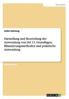 Darstellung Und Beurteilung Der Anwendung Von IAS 11. Grundlagen, Bilanzierungsmethoden Und Praktische Anwendung (Paperback)