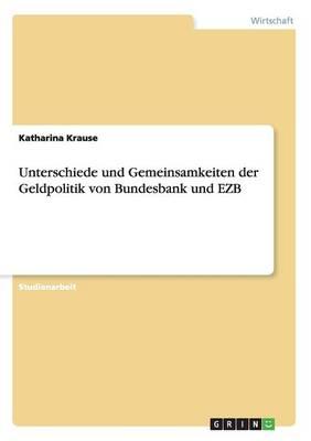 Unterschiede Und Gemeinsamkeiten Der Geldpolitik Von Bundesbank Und Ezb (Paperback)