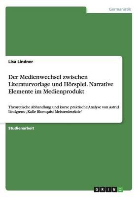 Der Medienwechsel Zwischen Literaturvorlage Und H rspiel. Narrative Elemente Im Medienprodukt (Paperback)