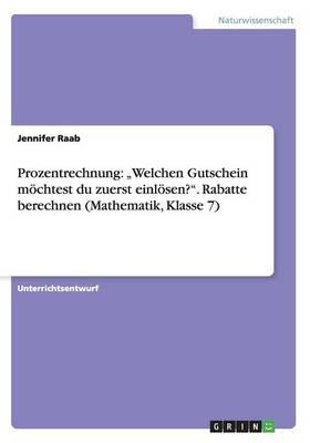 """Prozentrechnung: """"welchen Gutschein M chtest Du Zuerst Einl sen?. Rabatte Berechnen (Mathematik, Klasse 7) (Paperback)"""