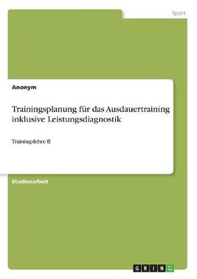 Trainingsplanung Fur Das Ausdauertraining Inklusive Leistungsdiagnostik (Paperback)