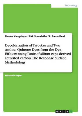Decolorization of Two Azo and Two Anthra- Quinone Dyes from the Dye Effluent Using Tunic of Allium Cepa Derived Activated Carbon. the Response Surface Methodology (Paperback)