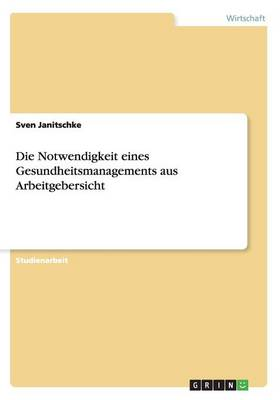 Die Notwendigkeit Eines Gesundheitsmanagements Aus Arbeitgebersicht (Paperback)