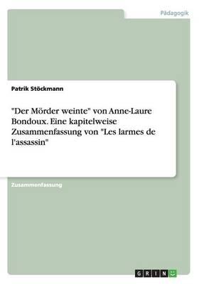 Der M rder Weinte Von Anne-Laure Bondoux. Eine Kapitelweise Zusammenfassung Von Les Larmes de l'Assassin (Paperback)