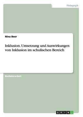 Inklusion. Umsetzung Und Auswirkungen Von Inklusion Im Schulischen Bereich (Paperback)