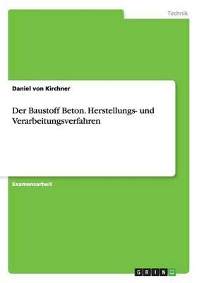 Der Baustoff Beton. Herstellungs- Und Verarbeitungsverfahren (Paperback)