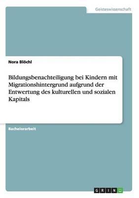 Bildungsbenachteiligung Bei Kindern Mit Migrationshintergrund Aufgrund Der Entwertung Des Kulturellen Und Sozialen Kapitals (Paperback)