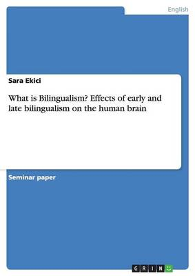 What Is Bilingualism? Effects of Early and Late Bilingualism on the Human Brain (Paperback)