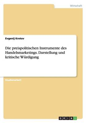 Die Preispolitischen Instrumente Des Handelsmarketings. Darstellung Und Kritische W rdigung (Paperback)