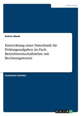 Entwicklung Einer Datenbank Fur Prufungsaufgaben Im Fach Betriebswirtschaftslehre Mit Rechnungswesen (Paperback)