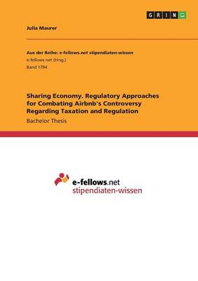 Sharing Economy. Regulatory Approaches for Combating Airbnb's Controversy Regarding Taxation and Regulation (Paperback)