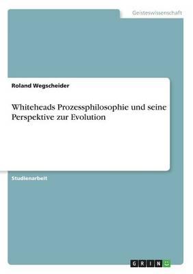 Whiteheads Prozessphilosophie Und Seine Perspektive Zur Evolution (Paperback)