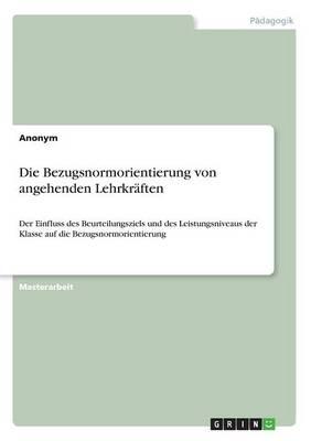 Die Bezugsnormorientierung Von Angehenden Lehrkr ften (Paperback)
